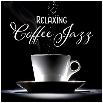 Relaxing Coffee Jazz – Instrumental Background, Morning Jazz, Smooth Cafe, Jazz Relaxation-Modern Jazz Relax Group, Coffee Lounge Collection