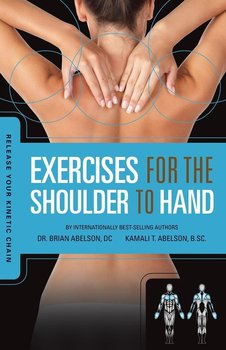 Release Your Kinetic Chain with Exercises for the Shoulder to Hand - Abelson Brian James