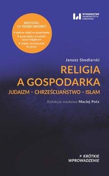Religia a gospodarka. Judaizm – Chrześcijaństwo – Islam-Skodlarski Janusz