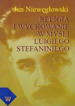 Religia i wychowanie w myśli Luigiego Stefaniniego-Niewęgłowski Jan