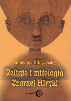 Religie i mitologia Czarnej Afryki. Przegląd encyklopedyczny-Piłaszewicz Stanisław