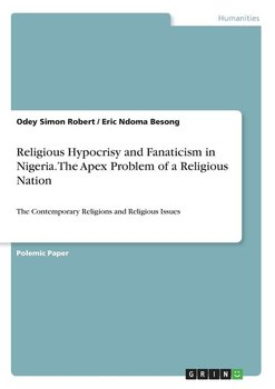 Religious Hypocrisy and Fanaticism in Nigeria. The Apex Problem of a Religious Nation - Robert Odey Simon