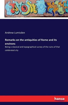 Remarks on the antiquities of Rome and its environs-Lumisden Andrew