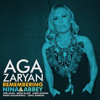 Remembering Nina and Abbey - Aga Zaryan