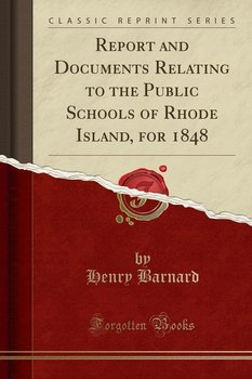 Report and Documents Relating to the Public Schools of Rhode Island, for 1848 (Classic Reprint)-Barnard Henry
