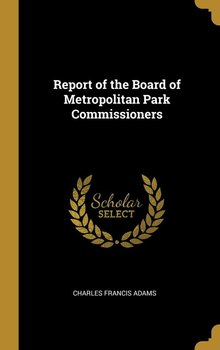 Report of the Board of Metropolitan Park Commissioners-Adams Charles Francis