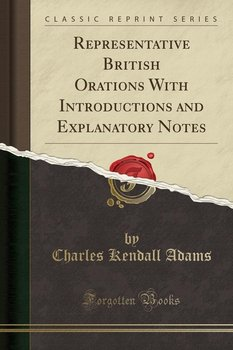 Representative British Orations With Introductions and Explanatory Notes (Classic Reprint)-Adams Charles Kendall