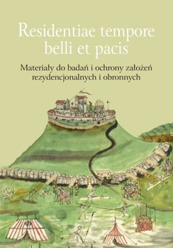 Residentiae tempore belli et pacis. Materiały do badań i ochrony założeń rezydencjonalnych i obronny-Opracowanie zbiorowe