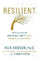 Resilient: How to Grow an Unshakable Core of Calm, Strength, and Happiness - Hanson Rick, Hanson Forrest