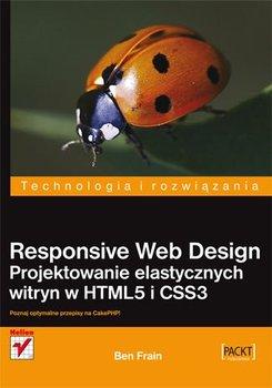 Responsive Web Design. Projektowanie elastycznych witryn w HTML5 i CSS3-Frain Ben