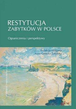 Restytucja zabytków w Polsce. Ograniczenia i perspektywy-Gerecka-Żołyńska Anna