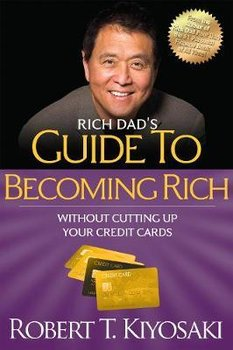 Rich Dad's Guide to Becoming Rich Without Cutting Up Your Credit Cards-Kiyosaki Robert T.