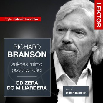 Richard Branson. Sukces mimo przeciwności. Od zera do miliardera-Bernolak Marek