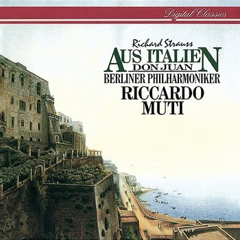 Richard Strauss: Aus Italien; Don Juan - Riccardo Muti, Berliner Philharmoniker