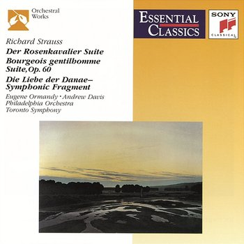Richard Strauss: Der Rosenkavalier Suite, Le bourgeois gentilhomme Suite & Symphonic Fragment from Die Liebe der Danae-Eugene Ormandy, The Philadelphia Orchestra, Toronto Symphony Orchestra, Andrew Davis