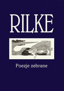 Rilke. Poezje zebrane-Rilke Rainer Maria