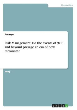 Risk Management. Do the events of 9/11 and beyond presage an era of new terrorism? - Anonym