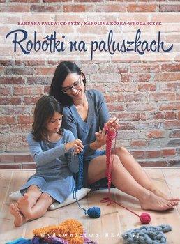 Robótki na paluszkach-Palewicz-Ryży Barbara, Kózka-Wrodarczyk Karolina