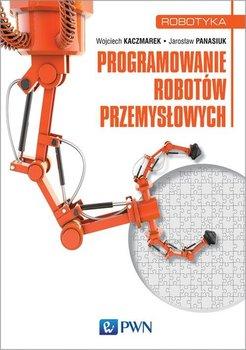 Robotyka. Programowanie robotów przemysłowych-Kaczmarek Wojciech, Panasiuk Jarosław