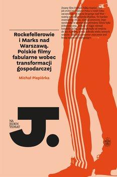 Rockefellerowie i Marks nad Warszawą. Polskie filmy fabularne wobec transformacji gospodarczej-Piepiórka Michał