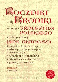 Roczniki czyli Kroniki Sławnego Królestwa Polskiego. Księga IX: 1300-1370-Długosz Jan