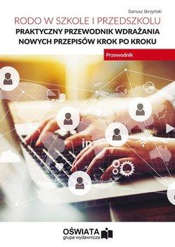 RODO w szkole i przedszkolu. Praktyczny przewodnik wdrażania nowych przepisów krok po kroku-Skrzyński Dariusz