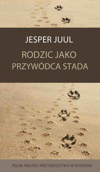 Rodzic jako przywódca stada. Pełne miłości przywództwo w rodzinie-Juul Jesper