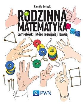 Rodzinna matematyka. Łamigłówki, które rozwijają i bawią-Łyczek Kamila