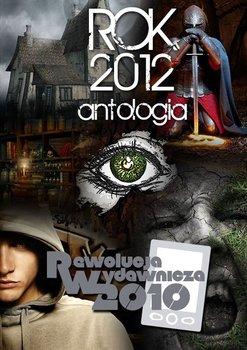 Rok 2012. Antologia-Opracowanie zbiorowe