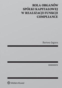 Rola organów spółki kapitałowej w realizacji funkcji compliance-Jagura Bartosz