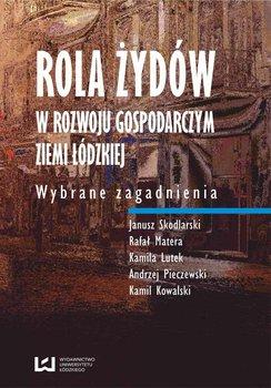 Rola Żydów w rozwoju gospodarczym ziemi łódzkiej. Wybrane zagadnienia                      (ebook)