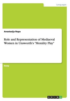 "Role and Representation of Mediaeval Women in Unsworth's ""Morality Play"" - Ropa Anastasija"