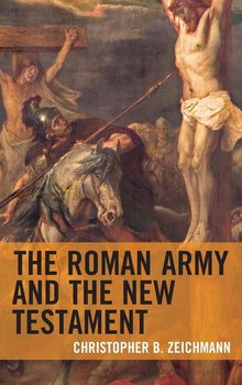 Roman Army and the New Testament-Zeichmann Christopher B