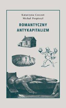 Romantyczny antykapitalizm-Czeczot Katarzyna, Pospiszyl Michał