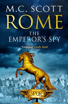Rome: The Emperor's Spy (Rome 1): A high-octane historical adventure guaranteed to have you on the edge of your seat...-Scott Manda