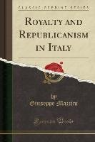 Royalty and Republicanism in Italy (Classic Reprint)-Mazzini Giuseppe