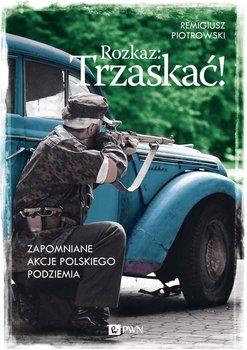 Rozkaz: Trzaskać! Zapomniane akcje polskiego podziemia                      (ebook)