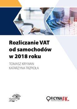 Rozliczanie VAT od samochodów w 2018 roku-Trzpioła Katarzyna, Krywan Tomasz