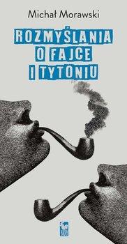 Rozmyślania o fajce i tytoniu-Morawski Michał