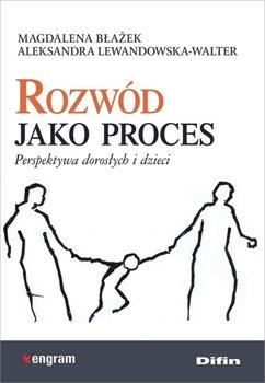 Rozwód jako proces. Perspektywa dorosłych i dzieci-Błażek Magdalena, Lewandowska-Walter Aleksandra