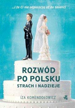 Rozwód po polsku. Strach i nadzieje-Komendołowicz Iza