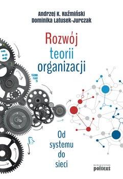 Rozwój teorii organizacji. Od systemu do sieci                      (ebook)