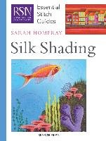 RSN Essential Stitch Guides: Silk Shading - Homfray Sarah