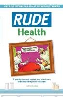 Rude Health: A Healthy Dose of Stories and One-Liners That Will Have You in Stitches! - Besley Adrian