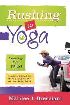 Rushing to Yoga - Bresciani Marilee J.