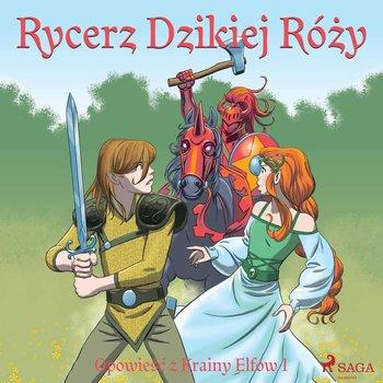 Rycerz Dzikiej Róży. Opowieść z Krainy Elfów. Tom 1-Gotthardt Peter