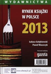 Rynek książki w Polsce 2013. Wydawnictwa-Gołębiewski Łukasz, Waszczyk Paweł