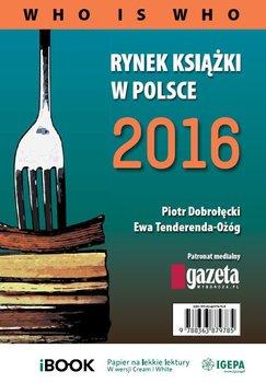 Rynek książki w Polsce 2016. Who is who                      (ebook)
