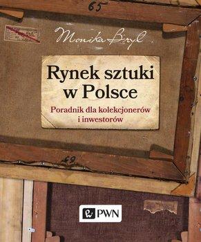 Rynek sztuki w Polsce. Poradnik dla kolekcjonerów i inwestorów                      (ebook)