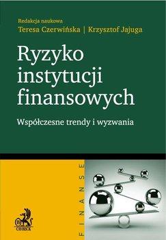 Ryzyko instytucji finansowych. Współczesne trendy i wyzwania-Czerwińska Teresa, Jajuga Krzysztof